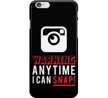 warning anytime i can snap iPhone Case/Skin