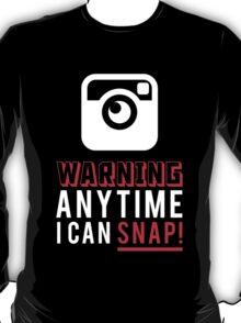warning anytime i can snap T-Shirt