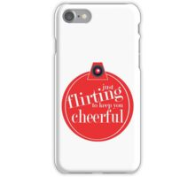 Just flirting to keep you cheerful iPhone Case/Skin
