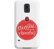 Just flirting to keep you cheerful Samsung Galaxy Case/Skin