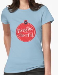 Just flirting to keep you cheerful T-Shirt
