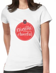 Just flirting to keep you cheerful Womens Fitted T-Shirt