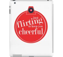 Just flirting to keep you cheerful iPad Case/Skin
