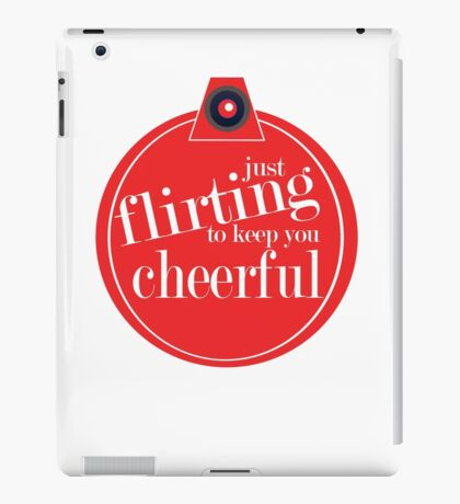 Just flirting to keep you cheerful iPad Case/Skin