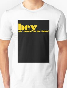 Hey! Who turned out the lights? T-Shirt