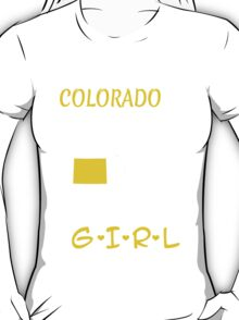 You Can Take This Girl Out Of Colorado But You Can't Take Colorado Out Of This Girl - Custom Tshirt T-Shirt