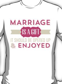 Marriage Is A Gift T-shirt T-Shirt