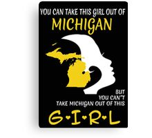 You Can Take This Girl Out Of Michigan But You Can't Take Michigan Out Of This Girl - Custom Tshirt Canvas Print