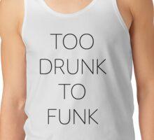 Too Drunk to Funk Tank Top