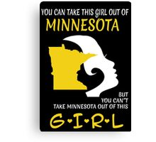 You Can Take This Girl Out Of Minnesota But You Can't Take Minnesota Out Of This Girl - Custom Tshirt Canvas Print