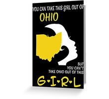 You Can Take This Girl Out Of Ohio But You Can't Take Ohio Out Of This Girl - Custom Tshirt Greeting Card