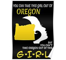 You Can Take This Girl Out Of Oregon But You Can't Take Oregon Out Of This Girl - Custom Tshirt Poster