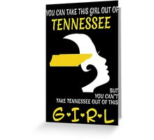 You Can Take This Girl Out Of Tennessee But You Can't Take Tennessee Out Of This Girl - Custom Tshirt Greeting Card