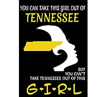 You Can Take This Girl Out Of Tennessee But You Can't Take Tennessee Out Of This Girl - Custom Tshirt Photographic Print