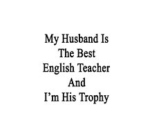 My Husband Is The Best English Teacher And I'm His Trophy  by supernova23