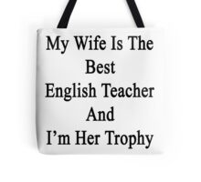 My Wife Is The Best English Teacher And I'm Her Trophy  Tote Bag
