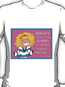 Beauty comes from within! T-Shirt