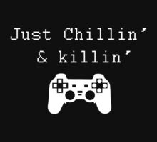 Chillin' & Killin' (Pixel white) by ianablakeman