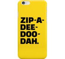 Zip-A-Dee-Doo-Dah. iPhone Case/Skin