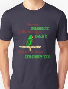 Having a Parrot is like having a Baby. Unisex T-Shirt