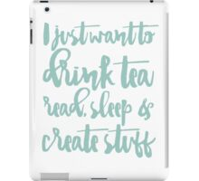 I Just Want To Drink Tea, Read, Sleep & Create Stuff Blue  iPad Case/Skin