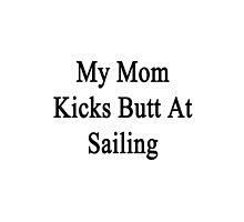 My Mom Kicks Butt At Sailing  by supernova23