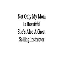 Not Only My Mom Is Beautiful She's Also A Great Sailing Instructor  by supernova23