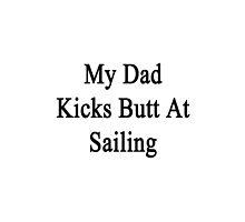 My Dad Kicks Butt At Sailing  by supernova23