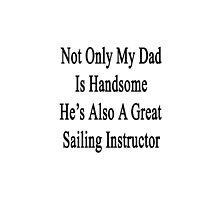 Not Only My Dad Is Handsome He's Also A Great Sailing Instructor  by supernova23