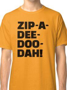 Zip-A-Dee-Doo-Dah! Classic T-Shirt