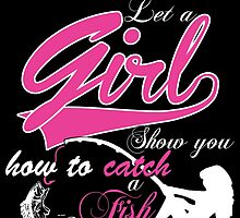 MOM OVER BOYS LET A GIRL SHOW YOU HOW TO CATCH A FISH by birthdaytees
