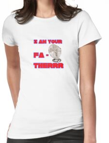 I Am Your Fa-therrr Womens Fitted T-Shirt
