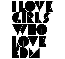 I Love Girls Who Love EDM (Electronic Dance Music) [light] Photographic Print