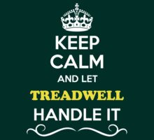 Keep Calm and Let TREADWELL Handle it by Neilbry
