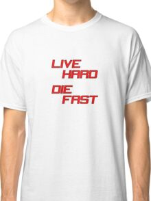 Live Hard Die Fast Classic T-Shirt