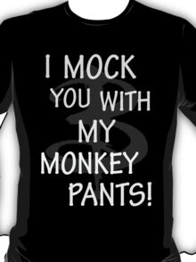 I Mock You…. T-Shirt