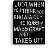 Just When You Think You Know a Guy…. Canvas Print
