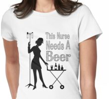 THIS NURSE NEEDS A BEER Womens Fitted T-Shirt