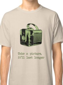 Take A Picture, It'll Last Longer Classic T-Shirt
