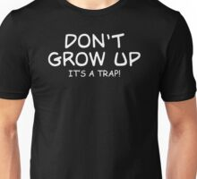 Dont Grow Up Its A Trap Mens Womens Hoodie / T-Shirt Unisex T-Shirt