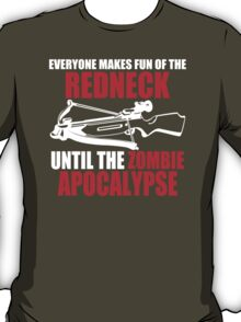 Everyone Makes Fun Of The Redneck Until The Zombie Apocalypse Mens Womens Hoodie / T-Shirt T-Shirt