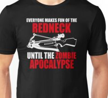Everyone Makes Fun Of The Redneck Until The Zombie Apocalypse Mens Womens Hoodie / T-Shirt Unisex T-Shirt