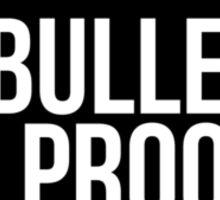 Bullet Proof Sticker