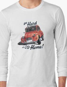 go hard or go home - citroën 2cv Long Sleeve T-Shirt