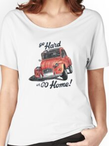 go hard or go home - citroën 2cv Women's Relaxed Fit T-Shirt