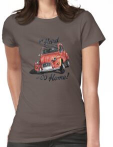 go hard or go home - citroën 2cv Womens Fitted T-Shirt