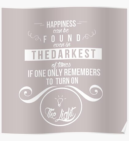 Happiness can be found even in the darkest of times Poster