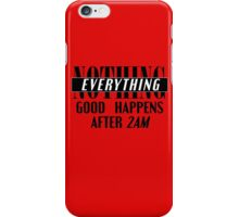 Nothing good happens...  iPhone Case/Skin