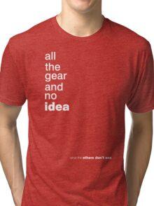 All the gear and no idea Tri-blend T-Shirt