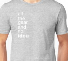 All the gear and no idea Unisex T-Shirt